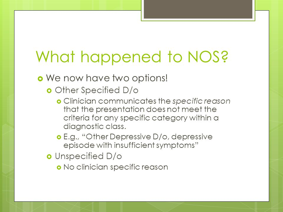 What happened to NOS We now have two options! Other Specified D/o