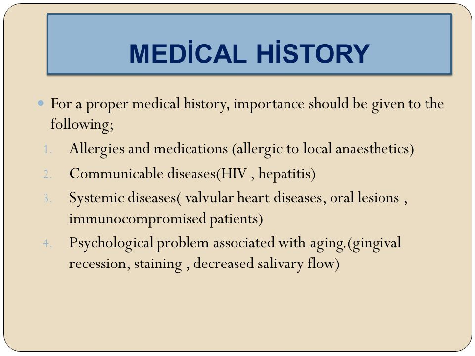 MEDİCAL HİSTORY For a proper medical history, importance should be given to the following;