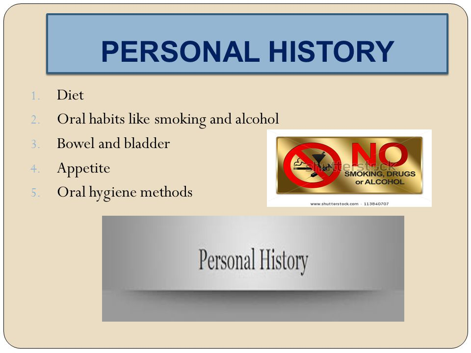 PERSONAL HISTORY Diet Oral habits like smoking and alcohol