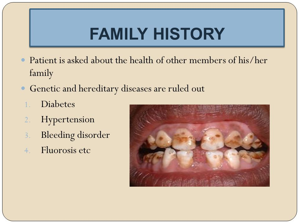 FAMILY HISTORY Patient is asked about the health of other members of his/her family. Genetic and hereditary diseases are ruled out.