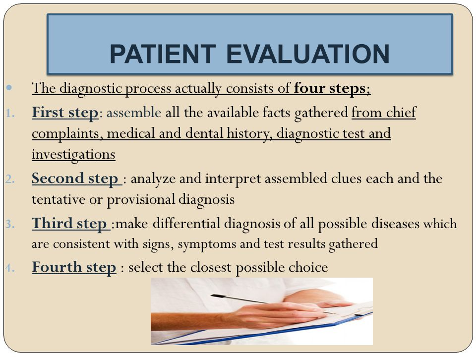 PATIENT EVALUATION The diagnostic process actually consists of four steps;