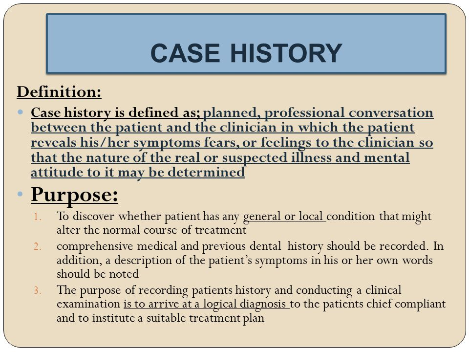 CASE HISTORY Purpose: Definition: