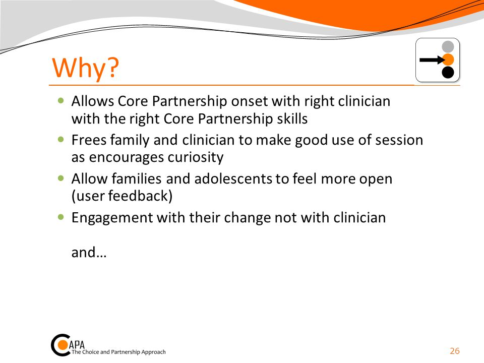 Why Allows Core Partnership onset with right clinician with the right Core Partnership skills.