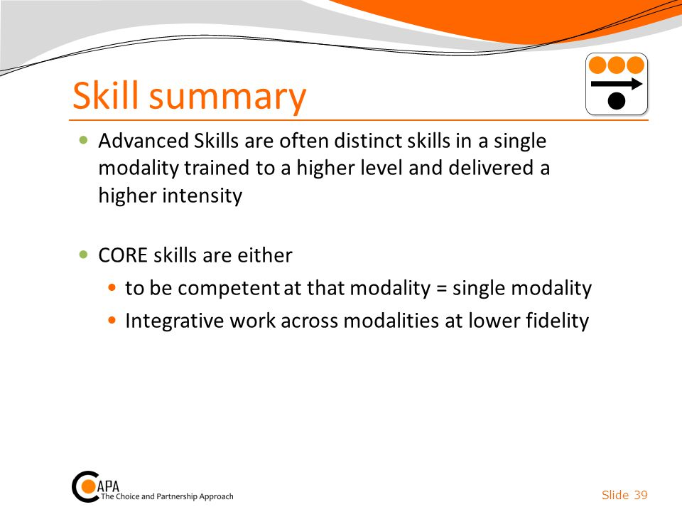 Skill summary Advanced Skills are often distinct skills in a single modality trained to a higher level and delivered a higher intensity.