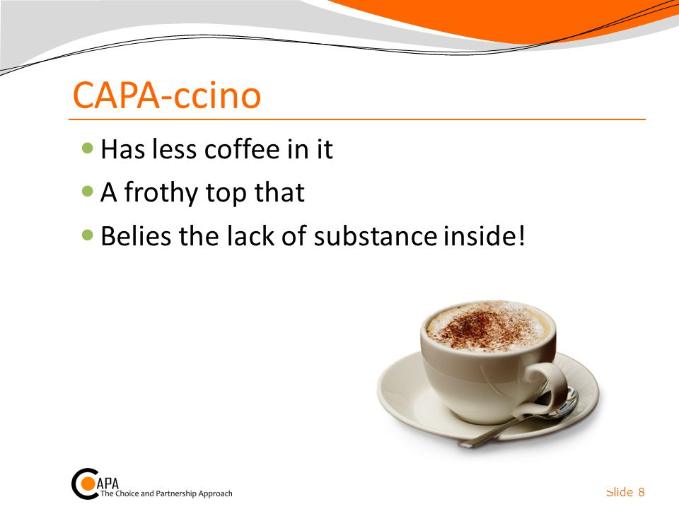 CAPA-ccino Has less coffee in it A frothy top that