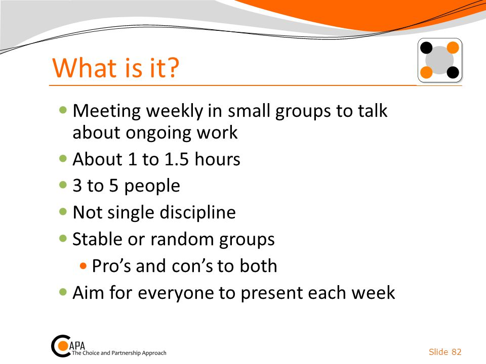 What is it Meeting weekly in small groups to talk about ongoing work