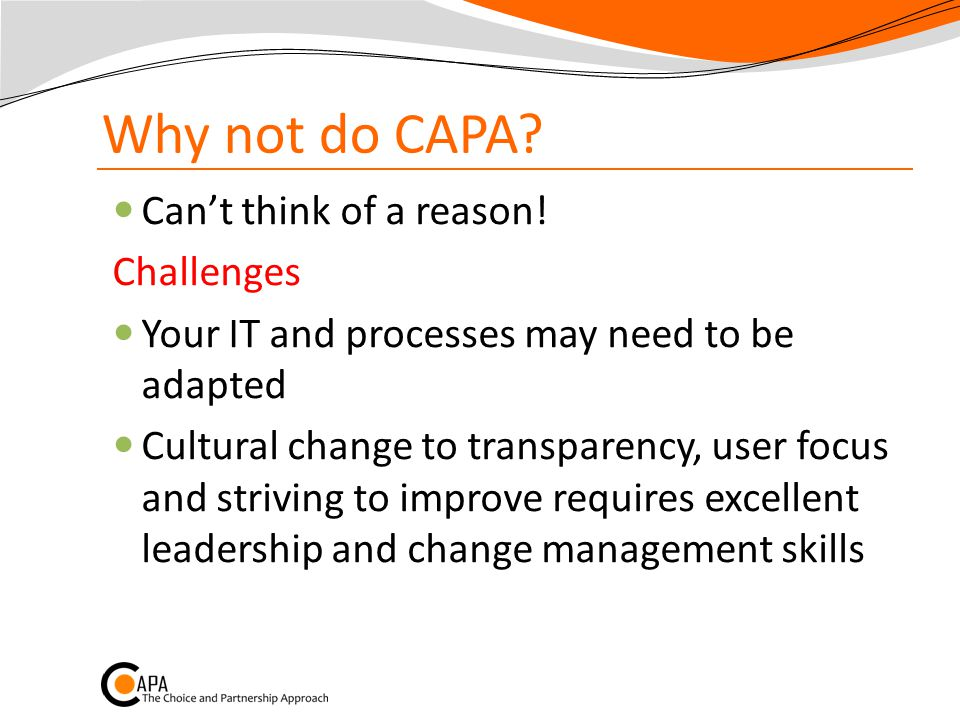 Why not do CAPA Can't think of a reason! Challenges