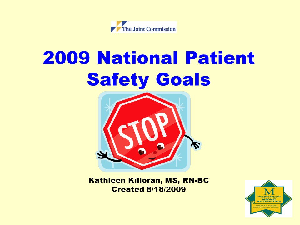 2009 National Patient Safety Goals Kathleen Killoran, MS, RN-BC Created 8/18/2009