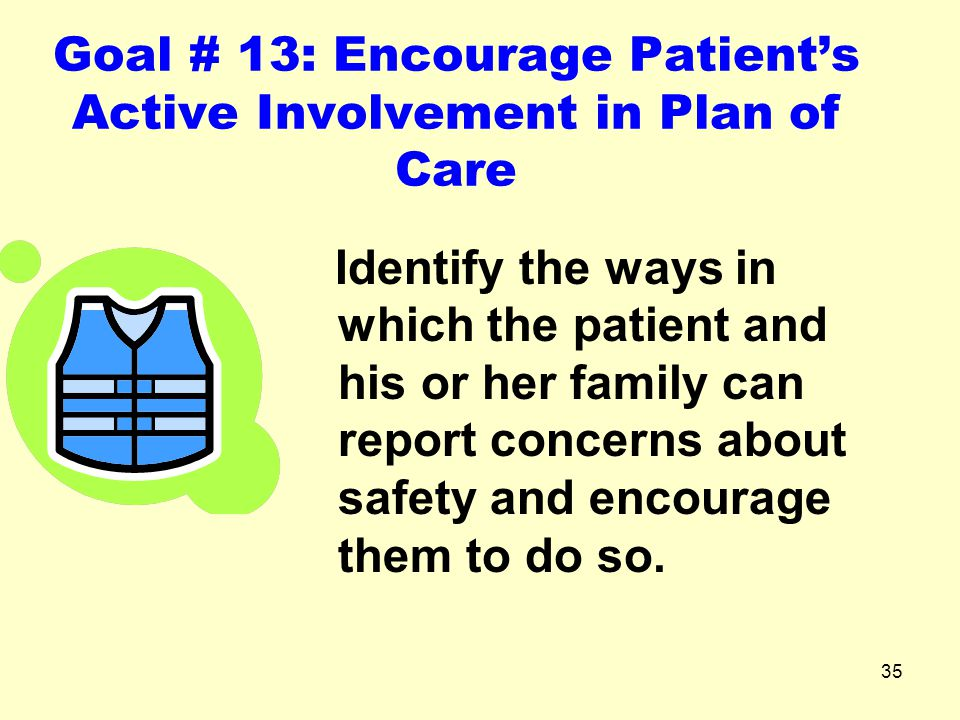 Goal # 13: Encourage Patient's Active Involvement in Plan of Care