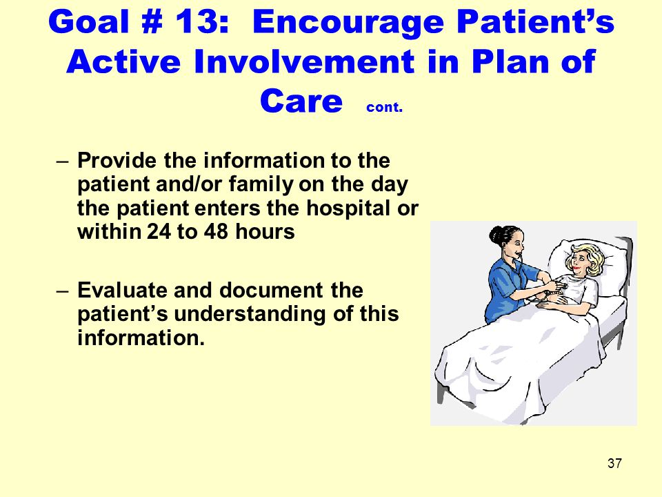 Goal # 13: Encourage Patient's Active Involvement in Plan of Care cont.