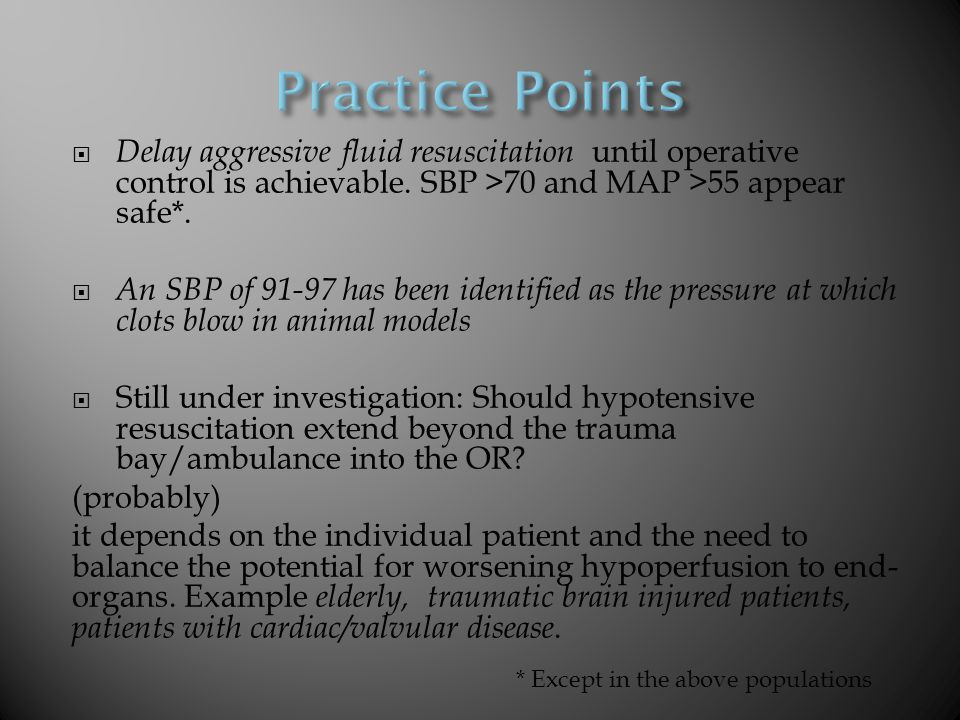 Practice Points Delay aggressive fluid resuscitation until operative control is achievable. SBP >70 and MAP >55 appear safe*.