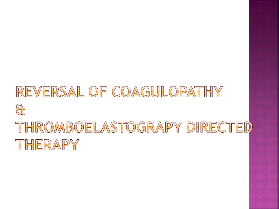 Reversal of Coagulopathy & Thromboelastograpy Directed Therapy