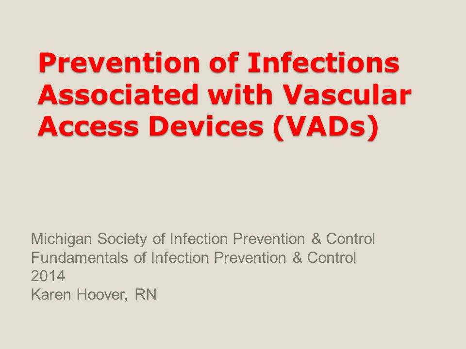 Prevention of Infections Associated with Vascular Access Devices (VADs)