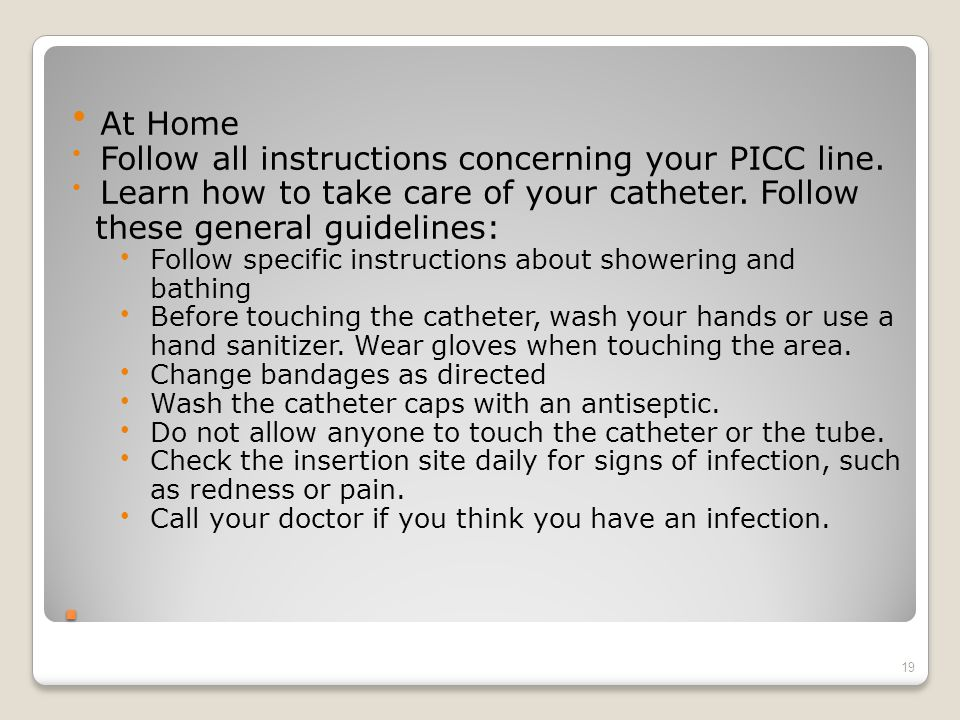 . At Home Follow all instructions concerning your PICC line.
