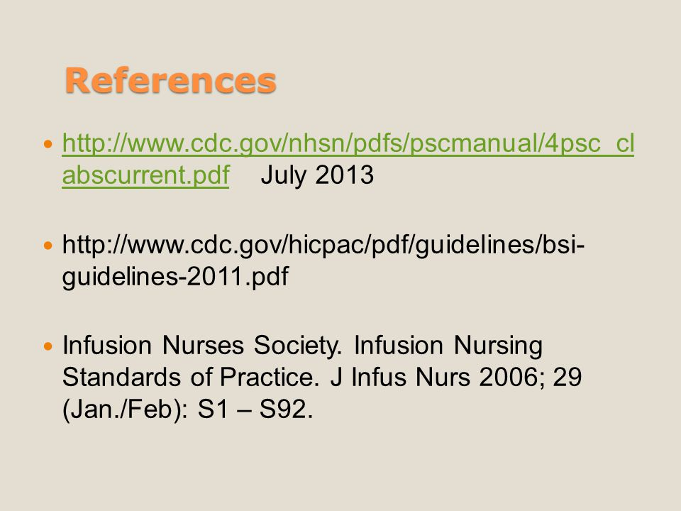 References http://www.cdc.gov/nhsn/pdfs/pscmanual/4psc_cl abscurrent.pdf July 2013.