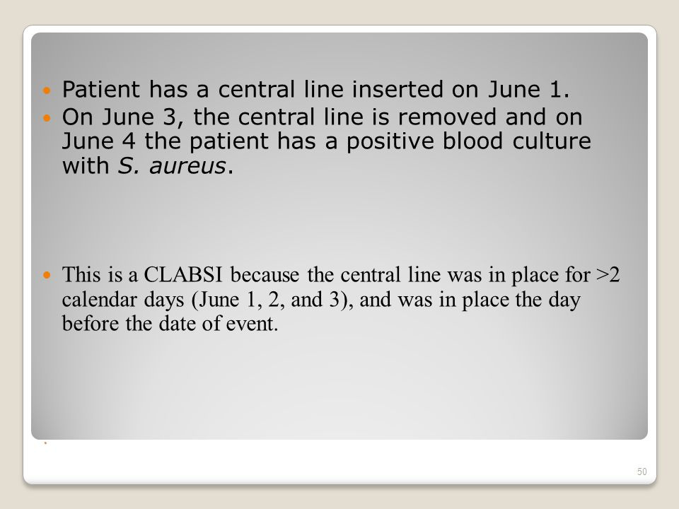 Patient has a central line inserted on June 1.