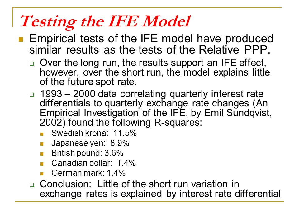 Testing the IFE Model Empirical tests of the IFE model have produced similar results as the tests of the Relative PPP.