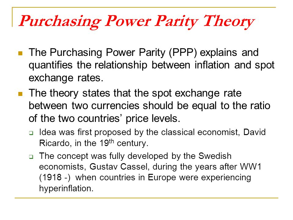 """purchasing power parity ppp theory and exchange rates Advertisements: origins of the ppp theory: the term """"purchasing-power-parity"""" was originated by cassel (1918) but he presented his ppp theory nearly three years earlier using the equivalent term """"theoretical rate of exchange"""" (1916)."""