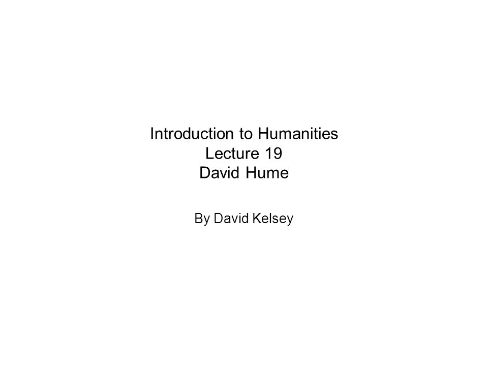Introduction to Humanities Lecture 19 David Hume
