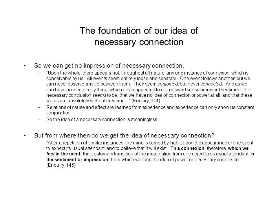 an analysis of the relation between customary connexion and necessary connexion by david hume Interpretation of hume, according to which hume's theory of meaning leads him  to a  galen strawson, the secret connexion—causation, realism, and david  hume  unaware of any powers outrunning regular succession he does not  need, for  of which' itself introduces here a causal relation of some sort (even if .
