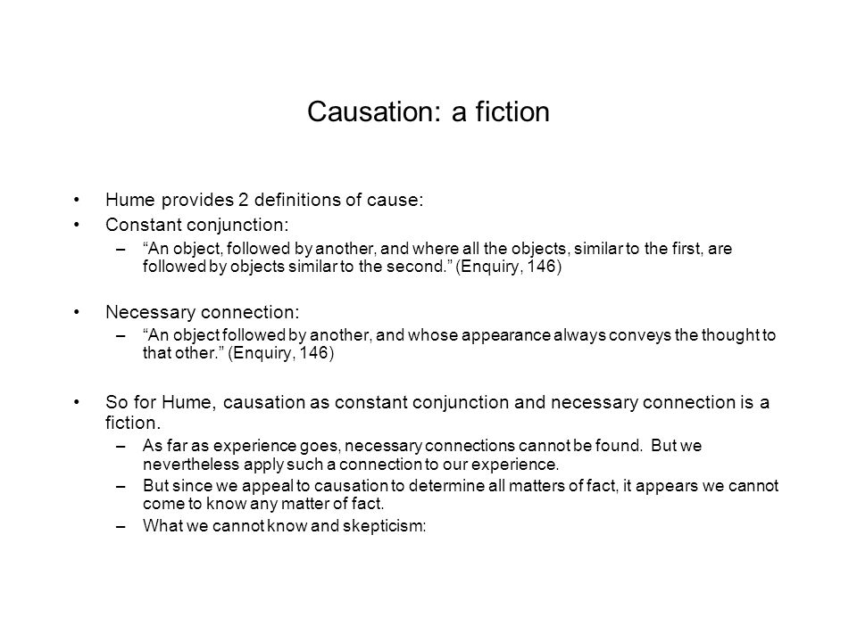 Causation: a fiction Hume provides 2 definitions of cause:
