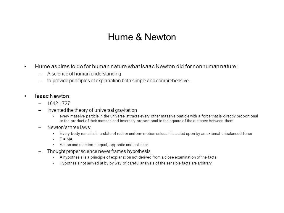 Hume & Newton Hume aspires to do for human nature what Isaac Newton did for nonhuman nature: A science of human understanding.