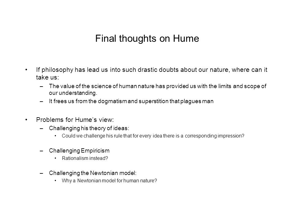 Final thoughts on Hume If philosophy has lead us into such drastic doubts about our nature, where can it take us:
