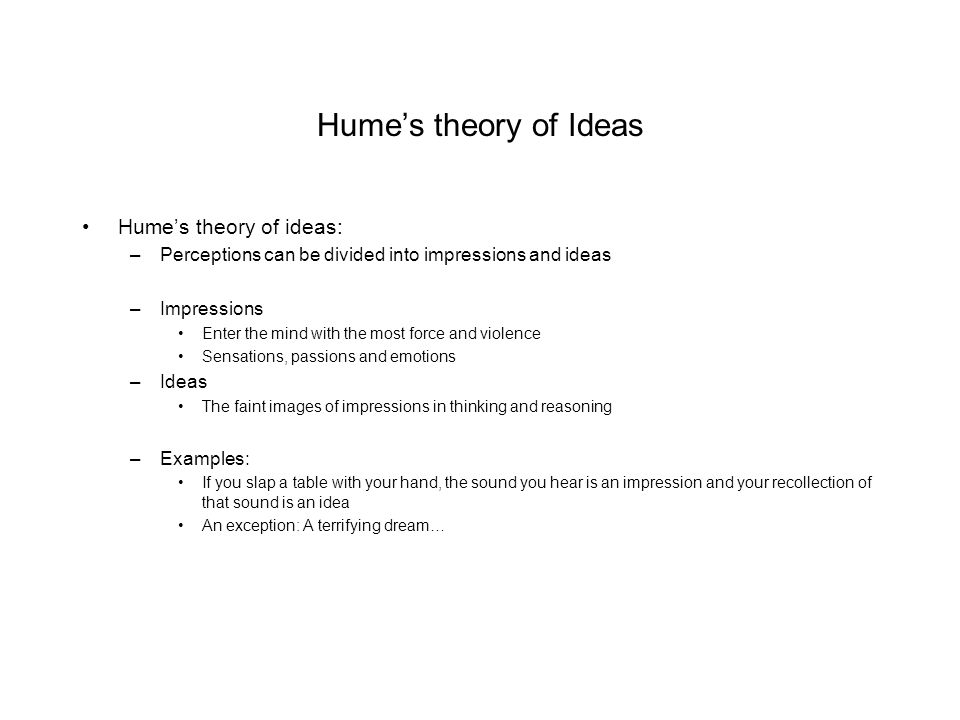 Hume's theory of Ideas Hume's theory of ideas: