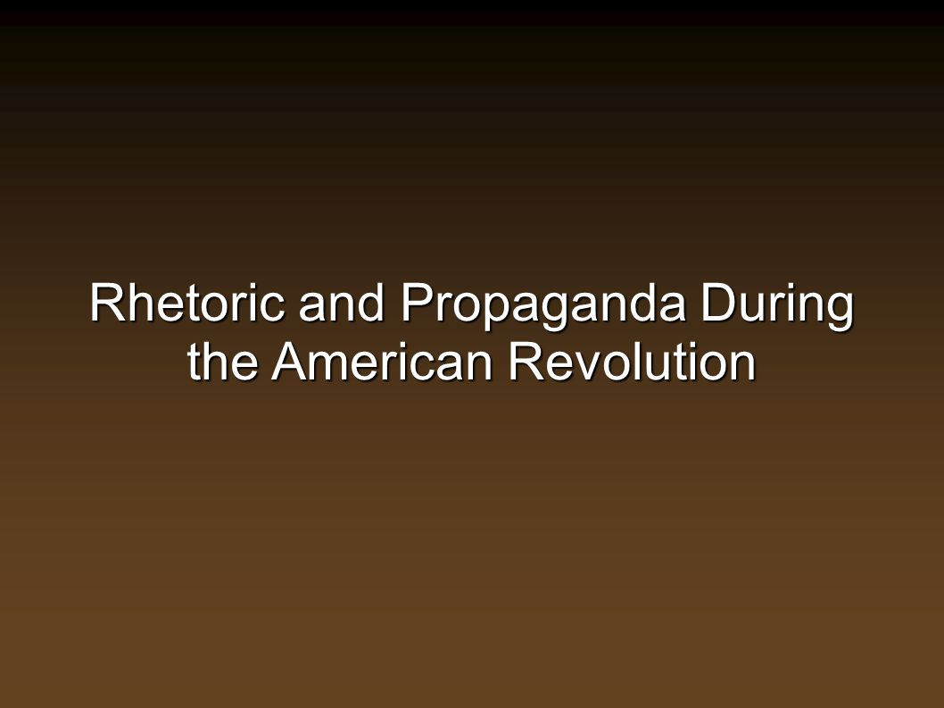 Rhetoric and Propaganda During the American Revolution