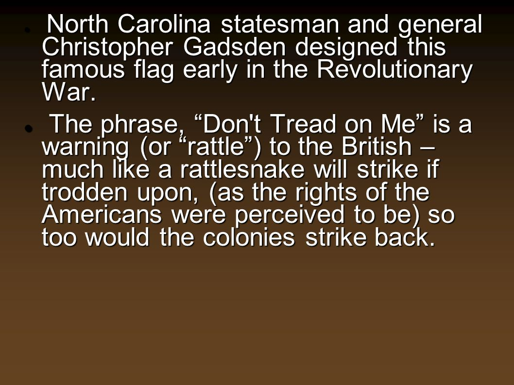 North Carolina statesman and general Christopher Gadsden designed this famous flag early in the Revolutionary War.