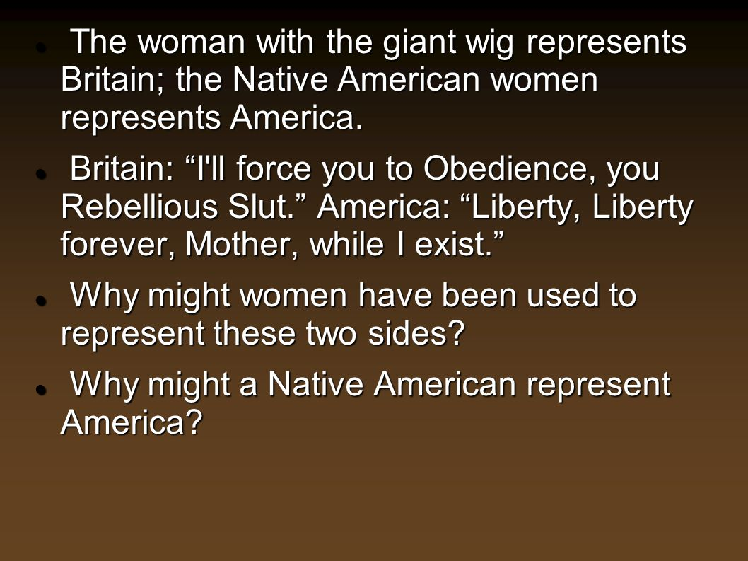 The woman with the giant wig represents Britain; the Native American women represents America.