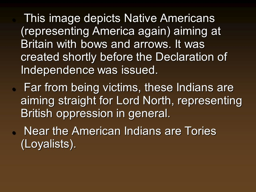 This image depicts Native Americans (representing America again) aiming at Britain with bows and arrows. It was created shortly before the Declaration of Independence was issued.