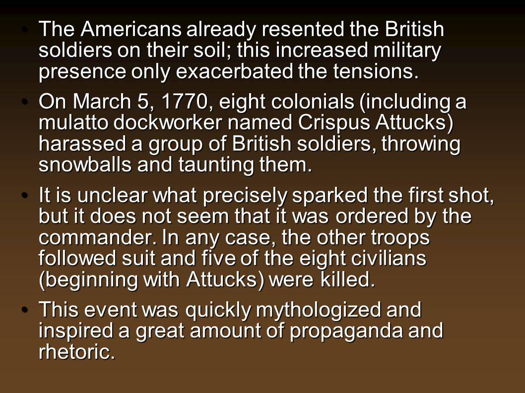 The Americans already resented the British soldiers on their soil; this increased military presence only exacerbated the tensions.