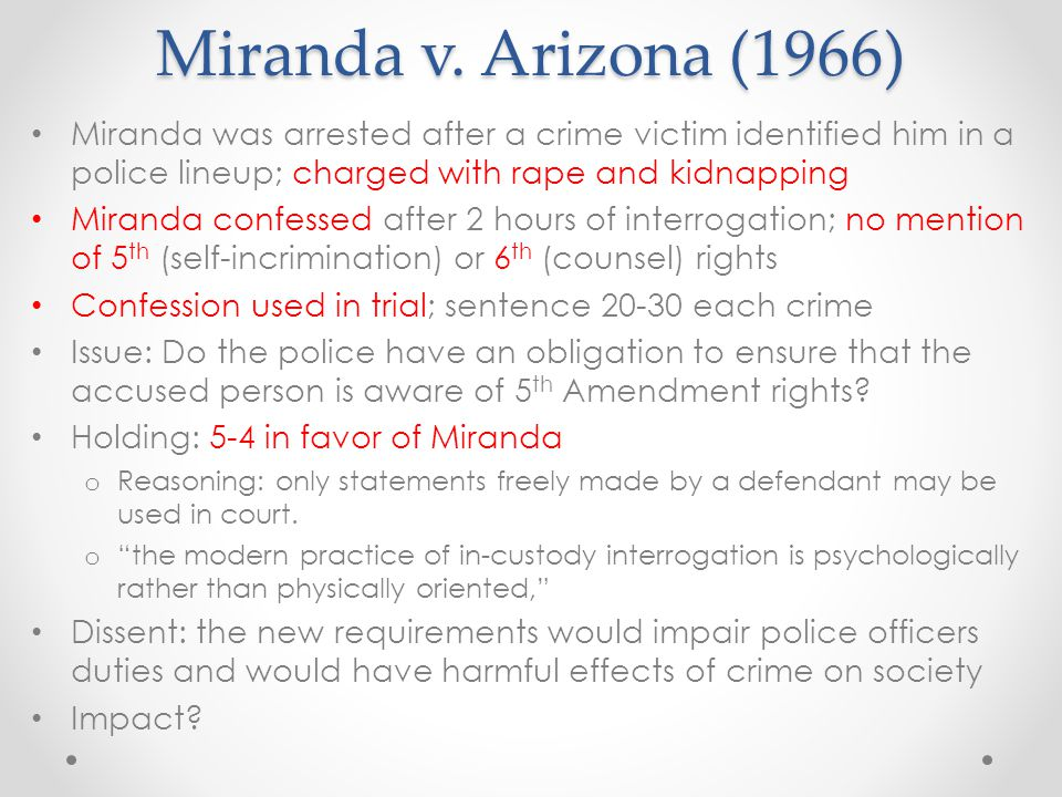 Miranda v. Arizona (1966) Miranda was arrested after a crime victim identified him in a police lineup; charged with rape and kidnapping.