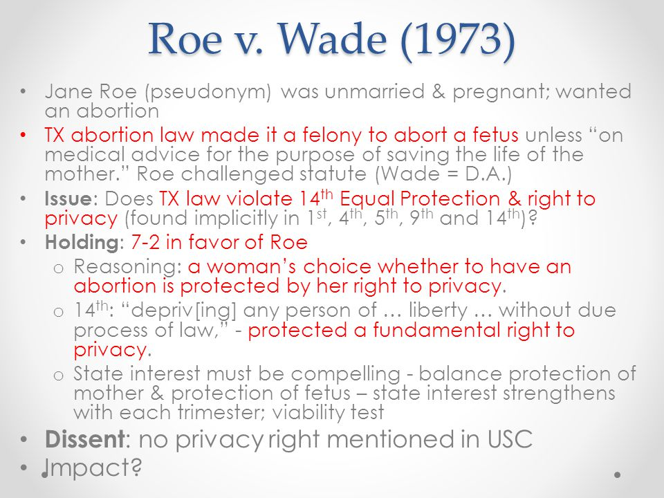 Roe v. Wade (1973) Dissent: no privacy right mentioned in USC Impact