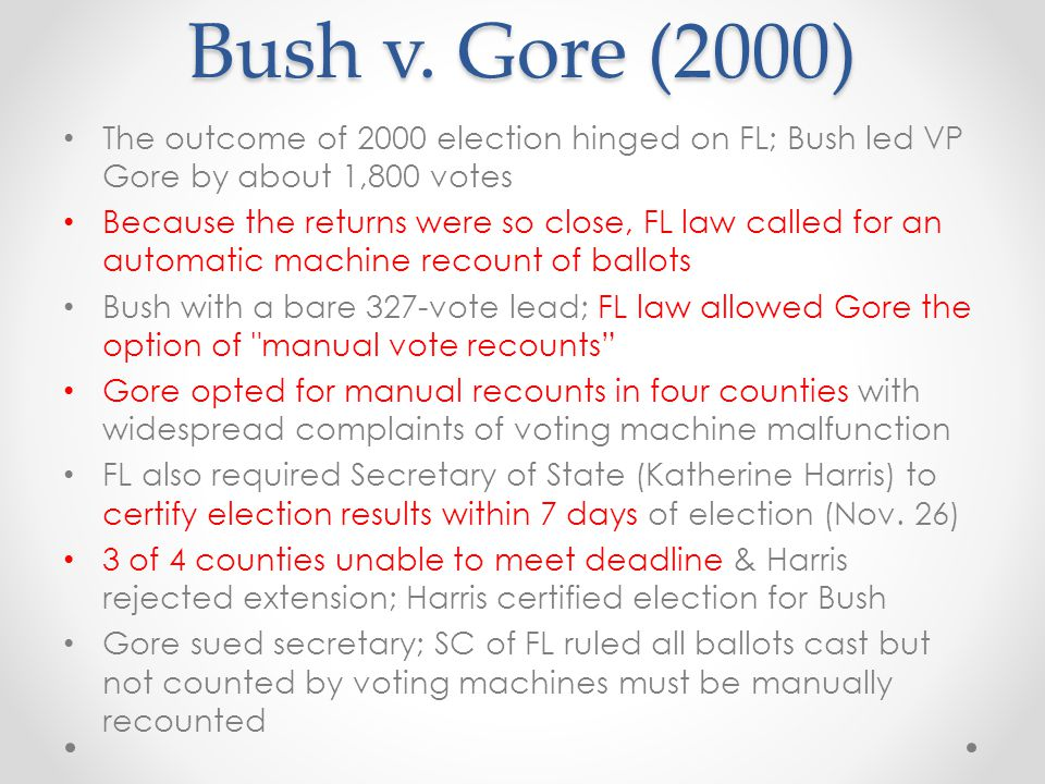Bush v. Gore (2000) The outcome of 2000 election hinged on FL; Bush led VP Gore by about 1,800 votes.