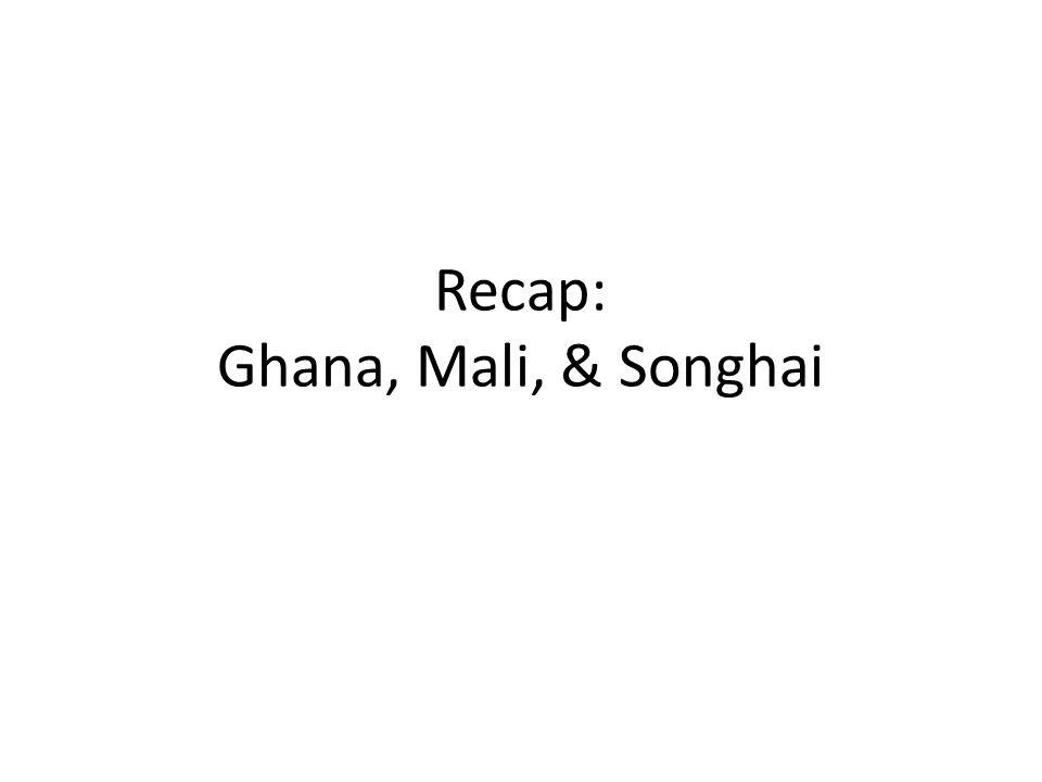 Recap: Ghana, Mali, & Songhai