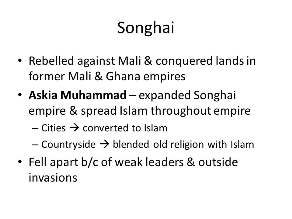 Songhai Rebelled against Mali & conquered lands in former Mali & Ghana empires.
