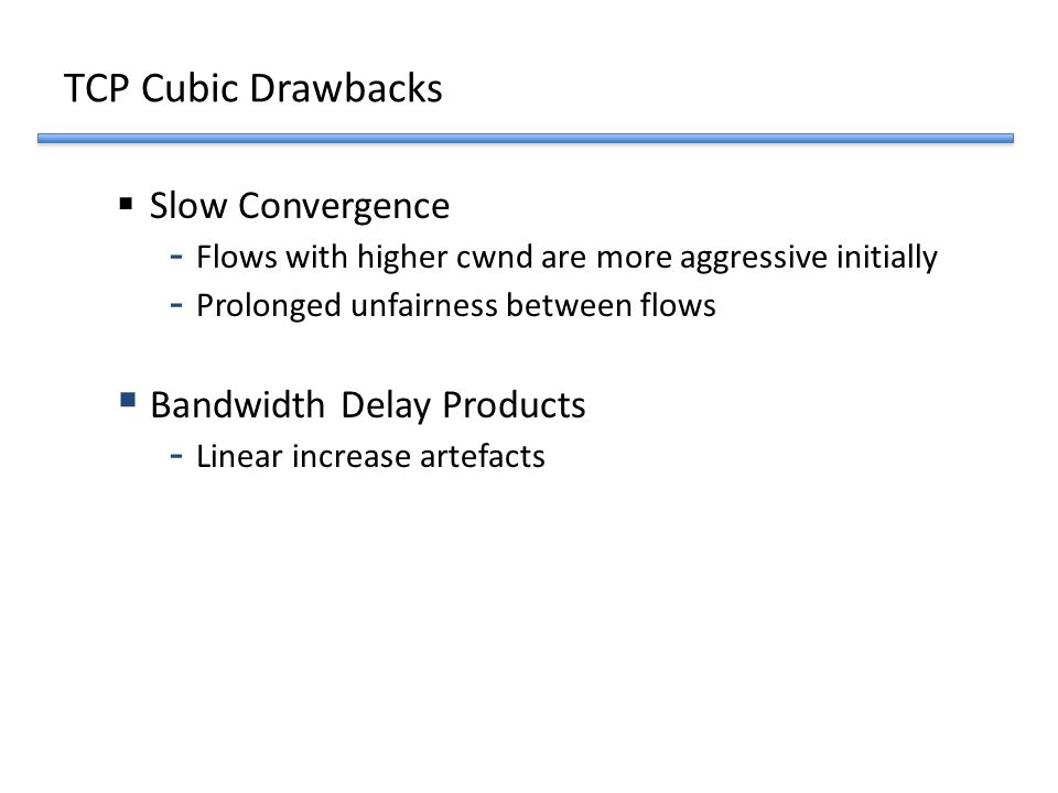 TCP Cubic Drawbacks Slow Convergence Bandwidth Delay Products