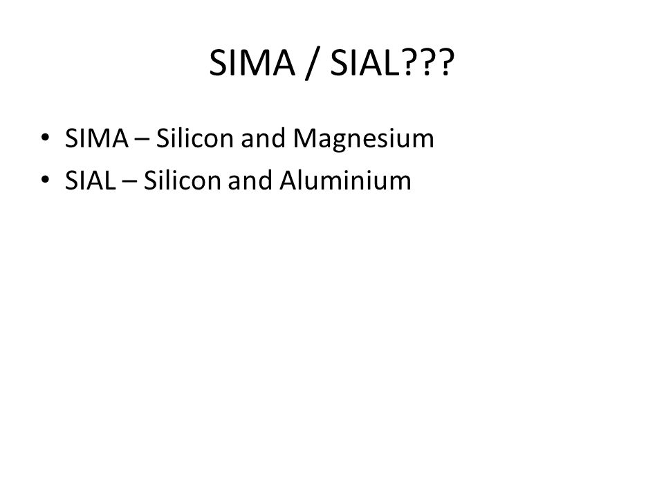 SIMA / SIAL SIMA – Silicon and Magnesium