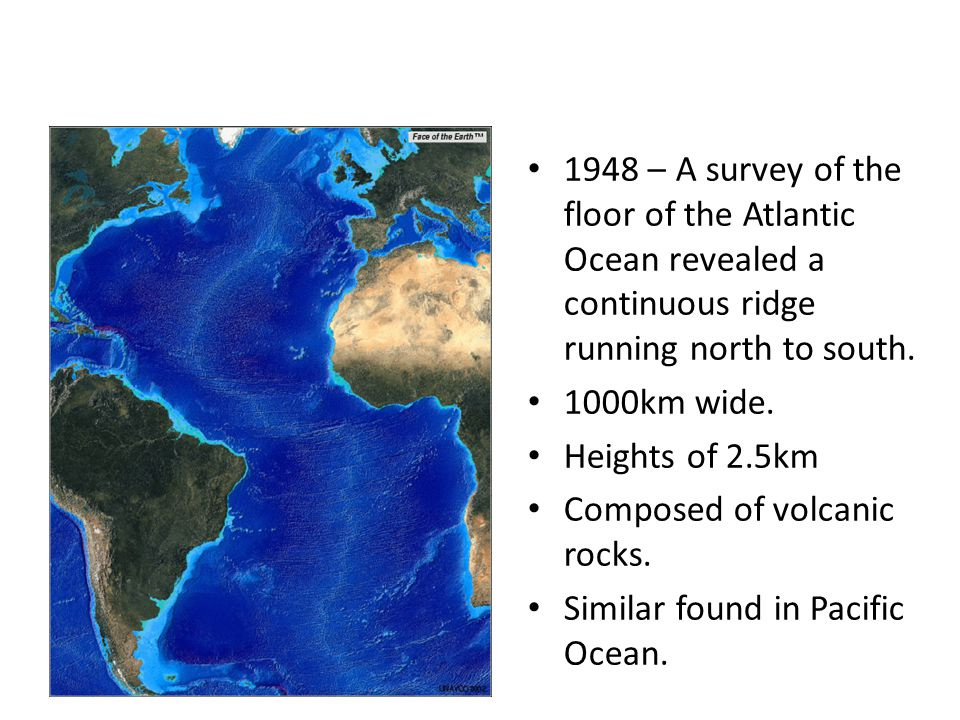 1948 – A survey of the floor of the Atlantic Ocean revealed a continuous ridge running north to south.