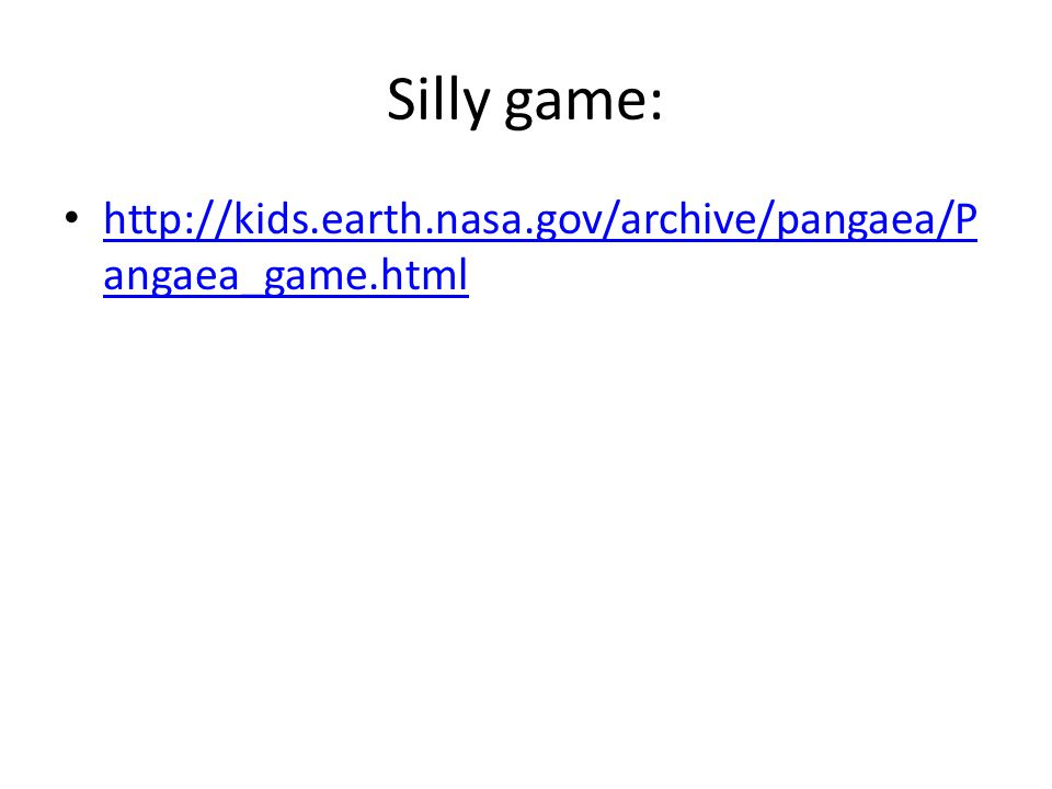 Silly game: http://kids.earth.nasa.gov/archive/pangaea/Pangaea_game.html