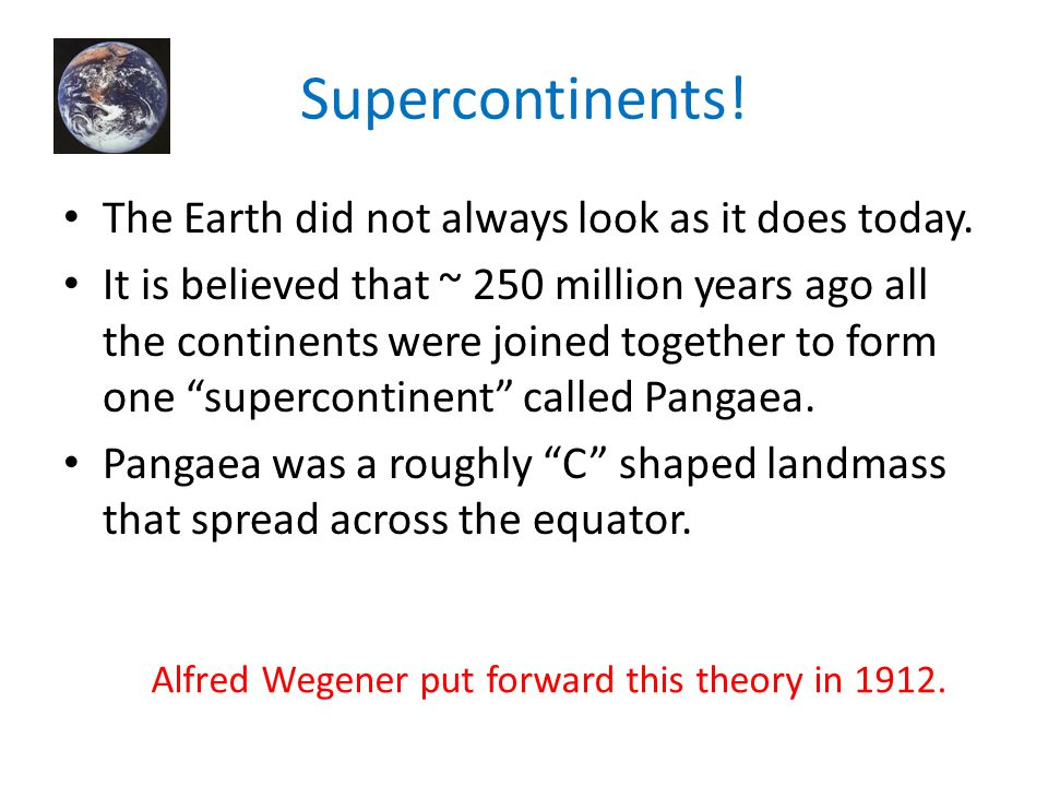 Alfred Wegener put forward this theory in 1912.