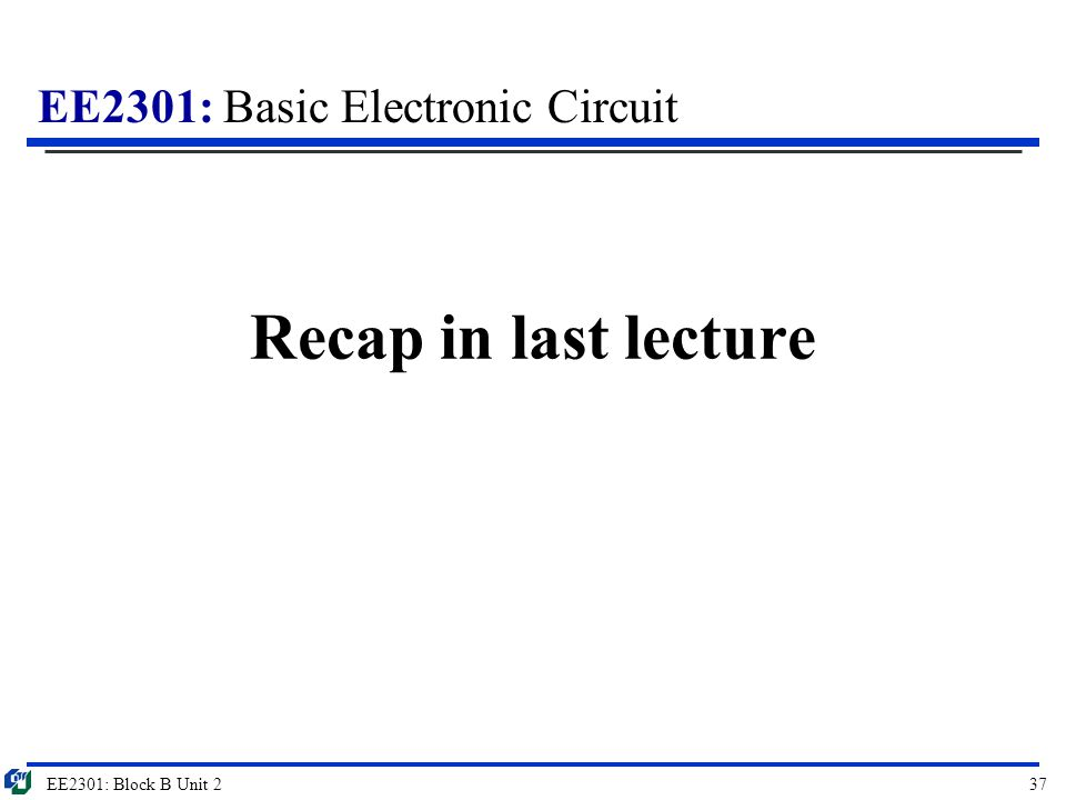 Recap in last lecture EE2301: Block B Unit 2