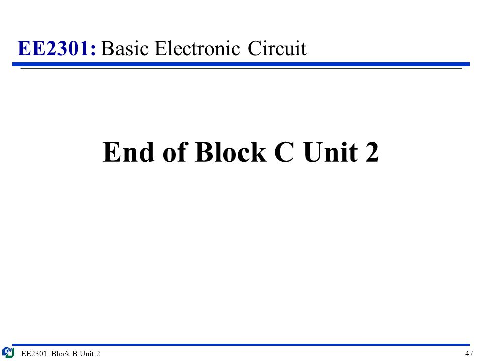 End of Block C Unit 2 EE2301: Block B Unit 2