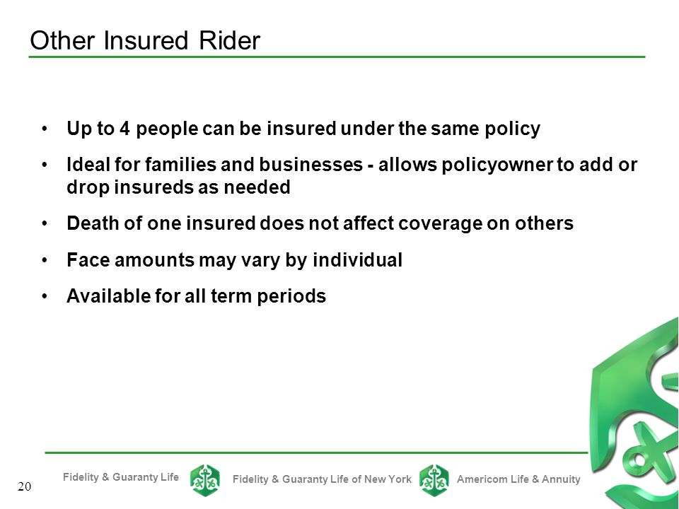 Other Insured Rider Up to 4 people can be insured under the same policy.