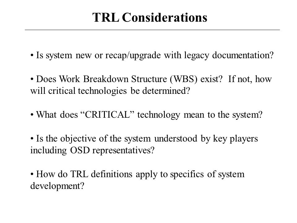 TRL Considerations Is system new or recap/upgrade with legacy documentation