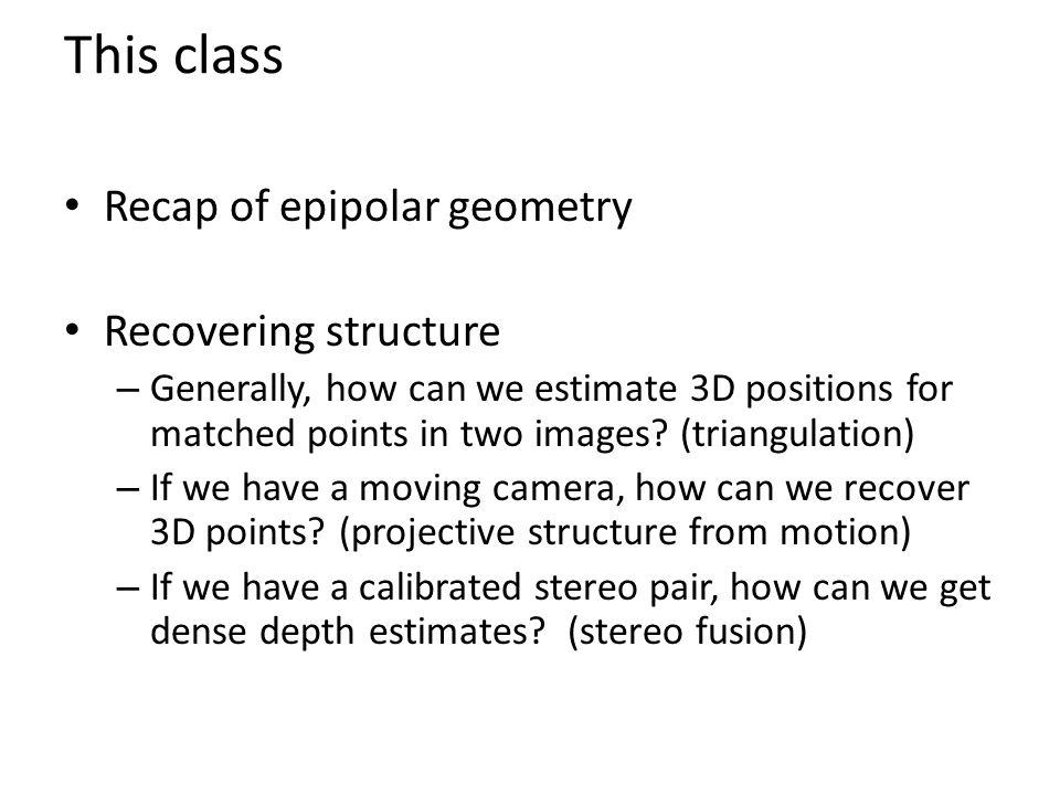 This class Recap of epipolar geometry Recovering structure