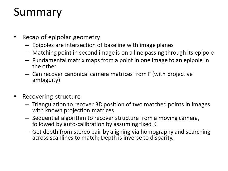 Summary Recap of epipolar geometry Recovering structure
