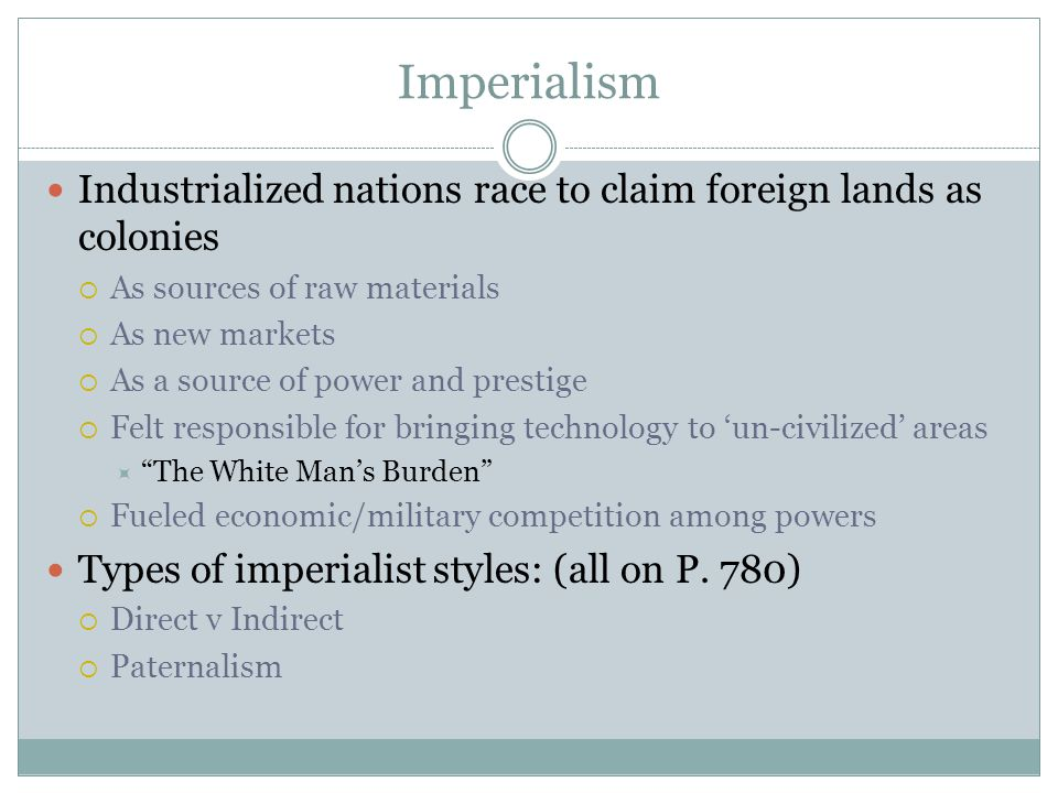 Imperialism Industrialized nations race to claim foreign lands as colonies. As sources of raw materials.